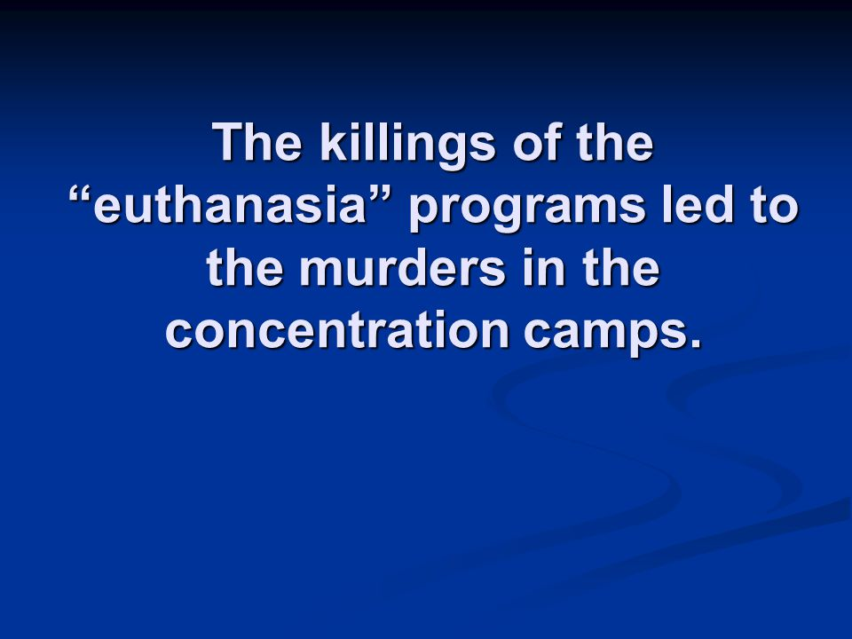 """The killings of the """"euthanasia"""" programs led to the murders in the concentration camps."""