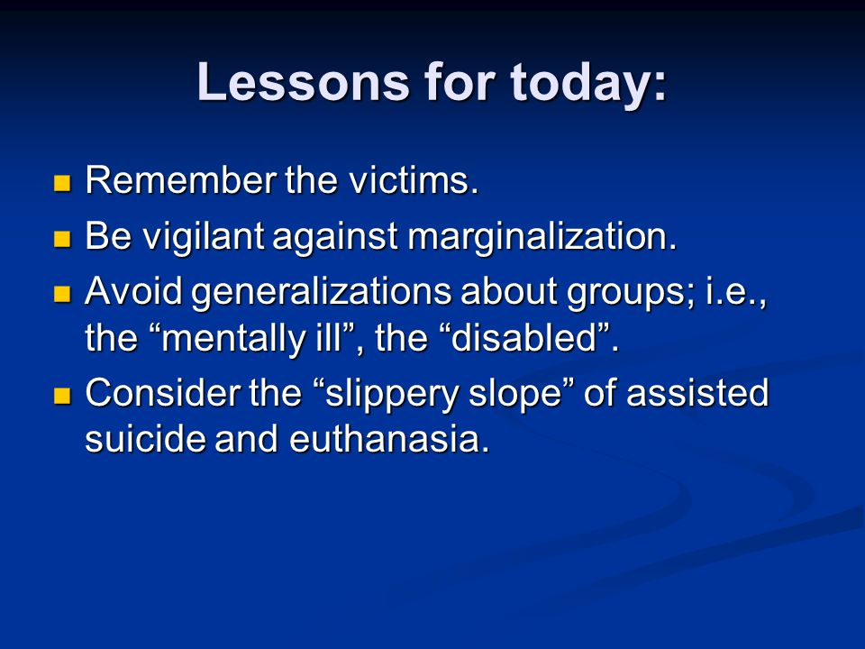 Lessons for today: Remember the victims. Remember the victims. Be vigilant against marginalization. Be vigilant against marginalization. Avoid general