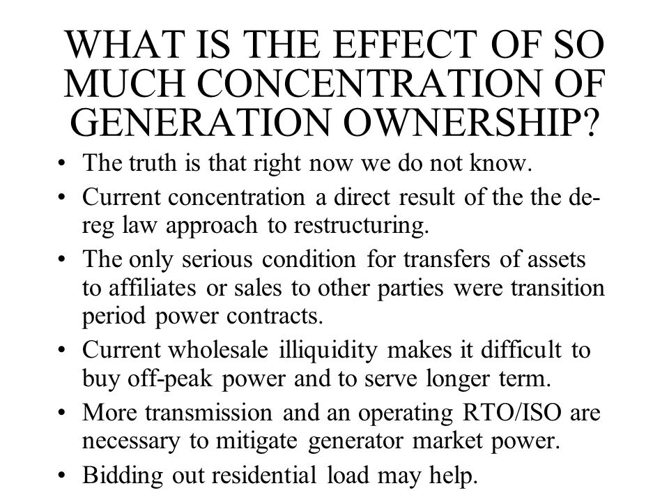 WHAT IS THE EFFECT OF SO MUCH CONCENTRATION OF GENERATION OWNERSHIP.
