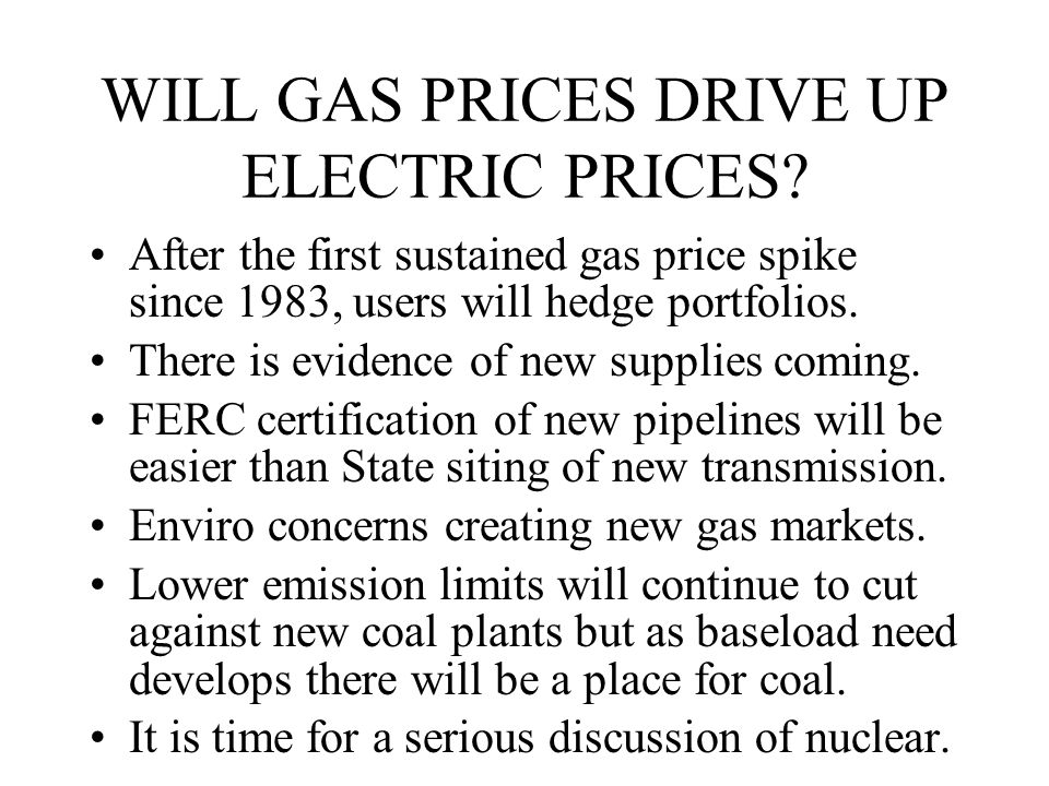WILL GAS PRICES DRIVE UP ELECTRIC PRICES.
