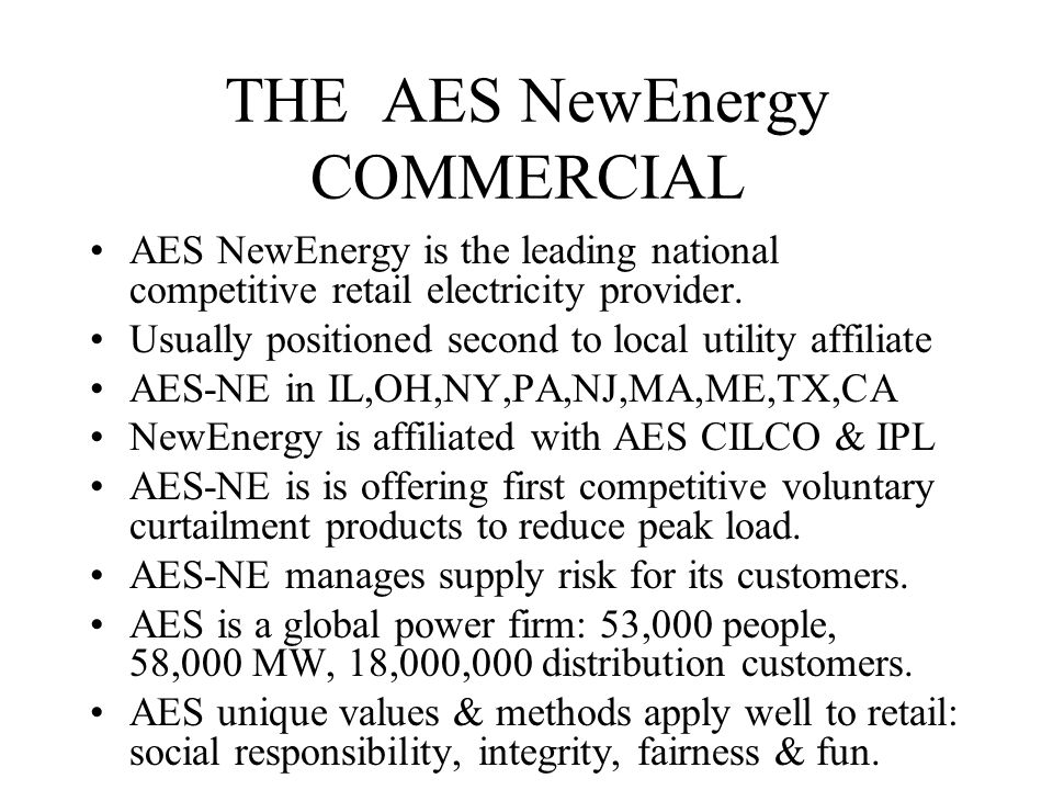 THE AES NewEnergy COMMERCIAL AES NewEnergy is the leading national competitive retail electricity provider.