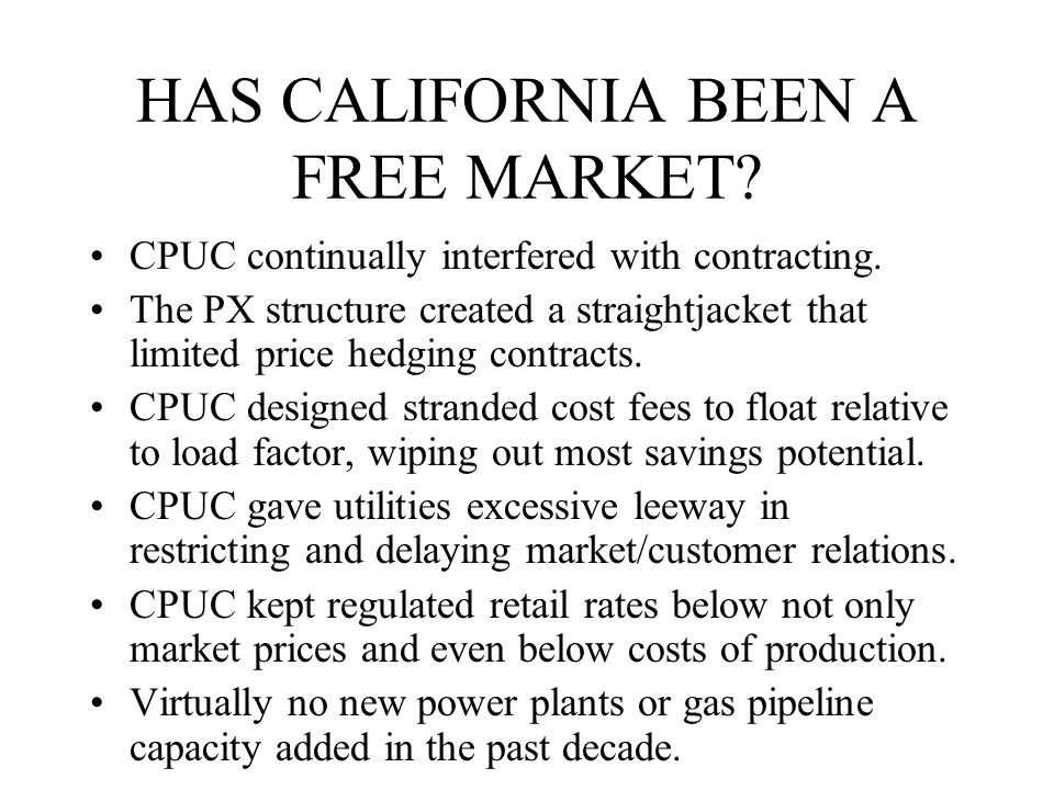 HAS CALIFORNIA BEEN A FREE MARKET. CPUC continually interfered with contracting.