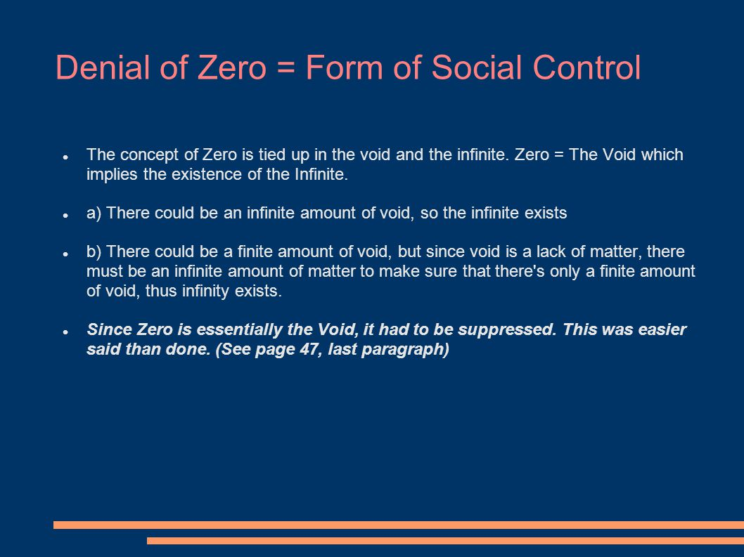 Denial of Zero = Form of Social Control The concept of Zero is tied up in the void and the infinite.