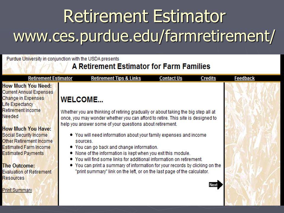 Retirement Estimator www.ces.purdue.edu/farmretirement/