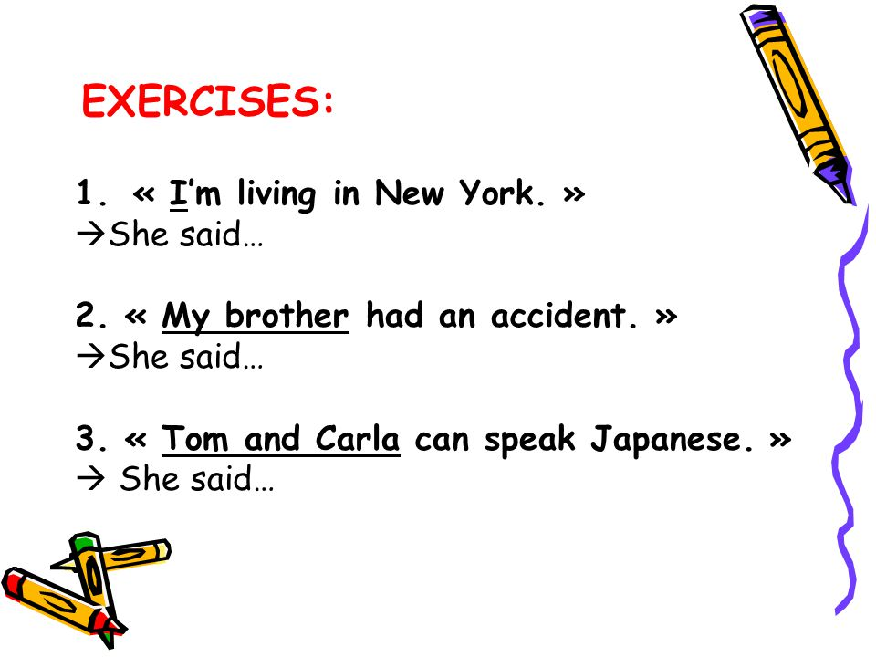 EXERCISES: 1.« I'm living in New York.»  She said… 2.
