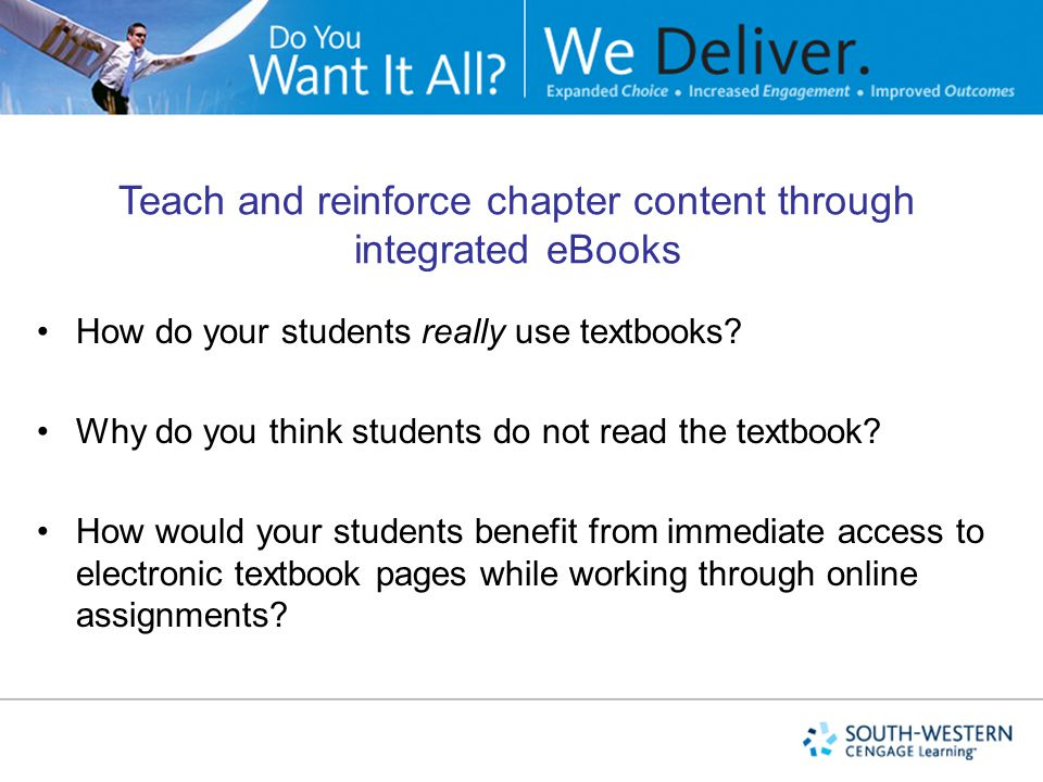Teach and reinforce chapter content through integrated eBooks How do your students really use textbooks.