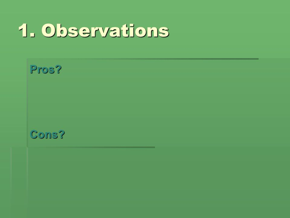 1. Observations Pros?Cons?