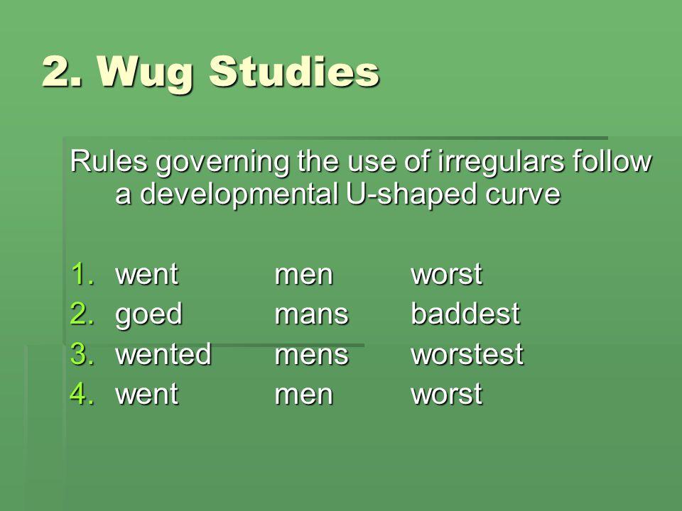 Rules governing the use of irregulars follow a developmental U-shaped curve 1.wentmenworst 2.goedmansbaddest 3.wentedmensworstest 4.wentmenworst