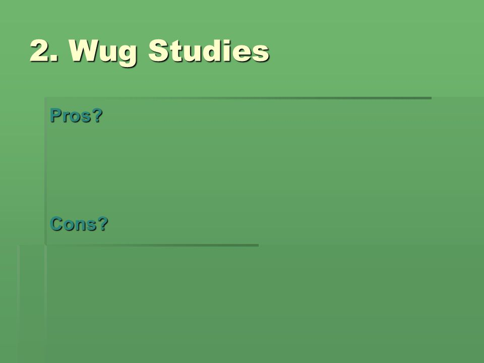 2. Wug Studies Pros?Cons?