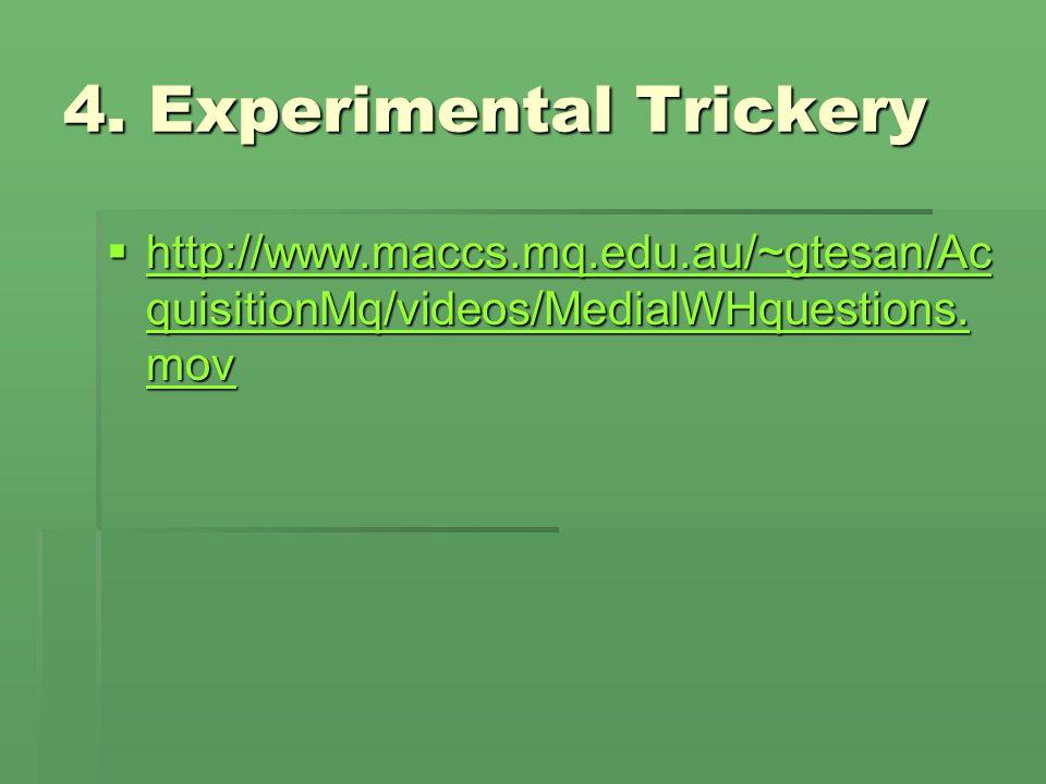 4. Experimental Trickery  http://www.maccs.mq.edu.au/~gtesan/Ac quisitionMq/videos/MedialWHquestions. mov http://www.maccs.mq.edu.au/~gtesan/Ac quisi
