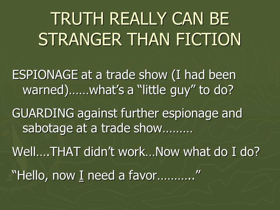 TRUTH REALLY CAN BE STRANGER THAN FICTION ESPIONAGE at a trade show (I had been warned)……what's a little guy to do.