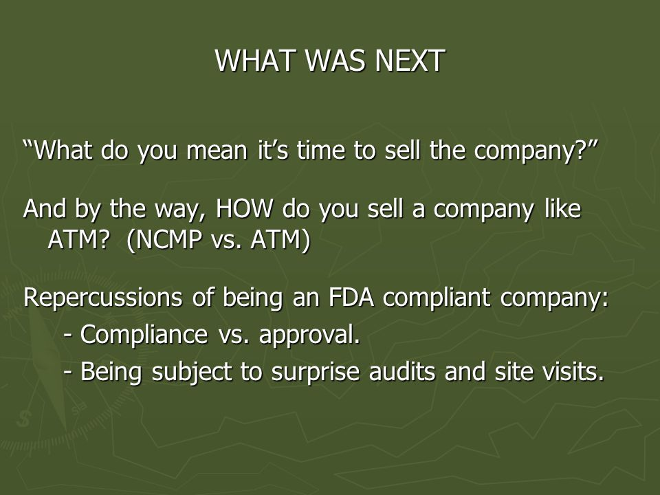 WHAT WAS NEXT What do you mean it's time to sell the company And by the way, HOW do you sell a company like ATM.