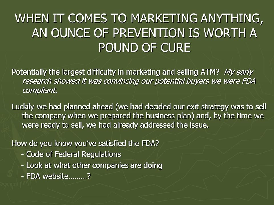 WHEN IT COMES TO MARKETING ANYTHING, AN OUNCE OF PREVENTION IS WORTH A POUND OF CURE Potentially the largest difficulty in marketing and selling ATM.