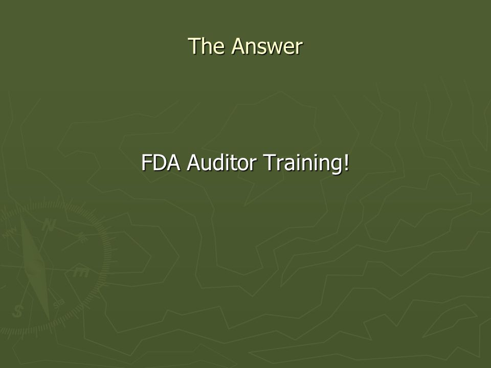 The Answer FDA Auditor Training!