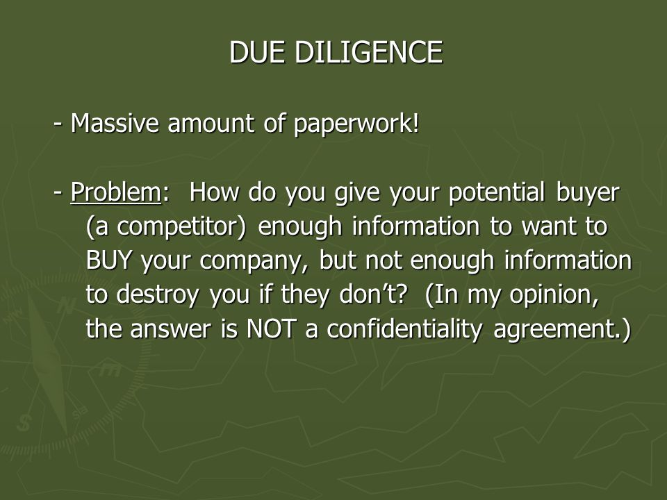 DUE DILIGENCE - Massive amount of paperwork. - Massive amount of paperwork.