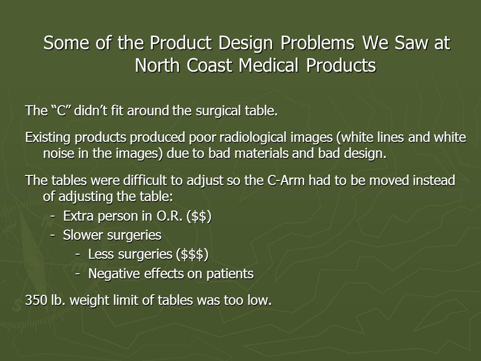 Some of the Product Design Problems We Saw at North Coast Medical Products The C didn't fit around the surgical table.
