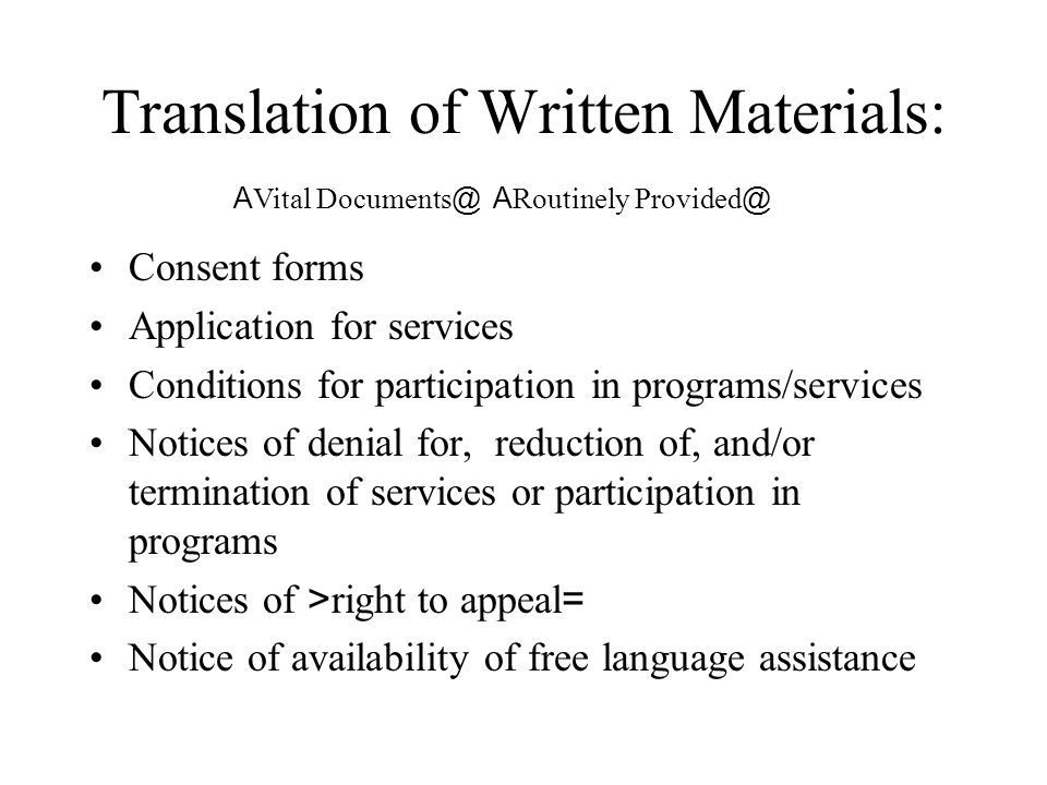 Translation of Written Materials: Consent forms Application for services Conditions for participation in programs/services Notices of denial for, redu
