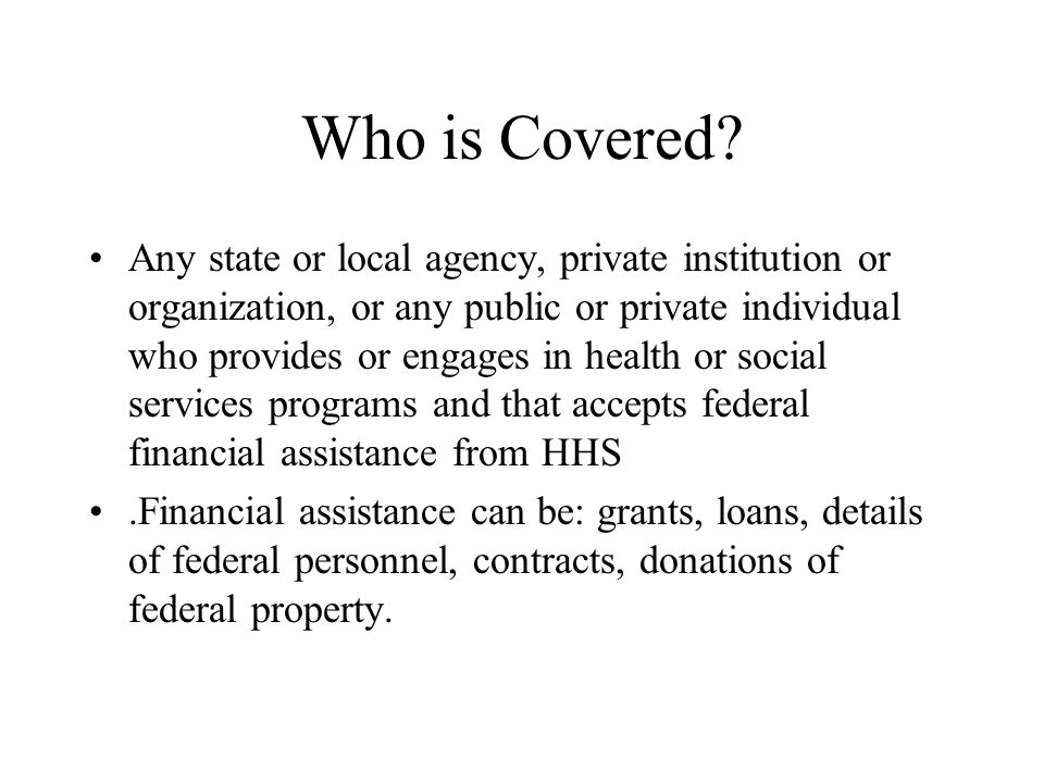 Who is Covered? Any state or local agency, private institution or organization, or any public or private individual who provides or engages in health