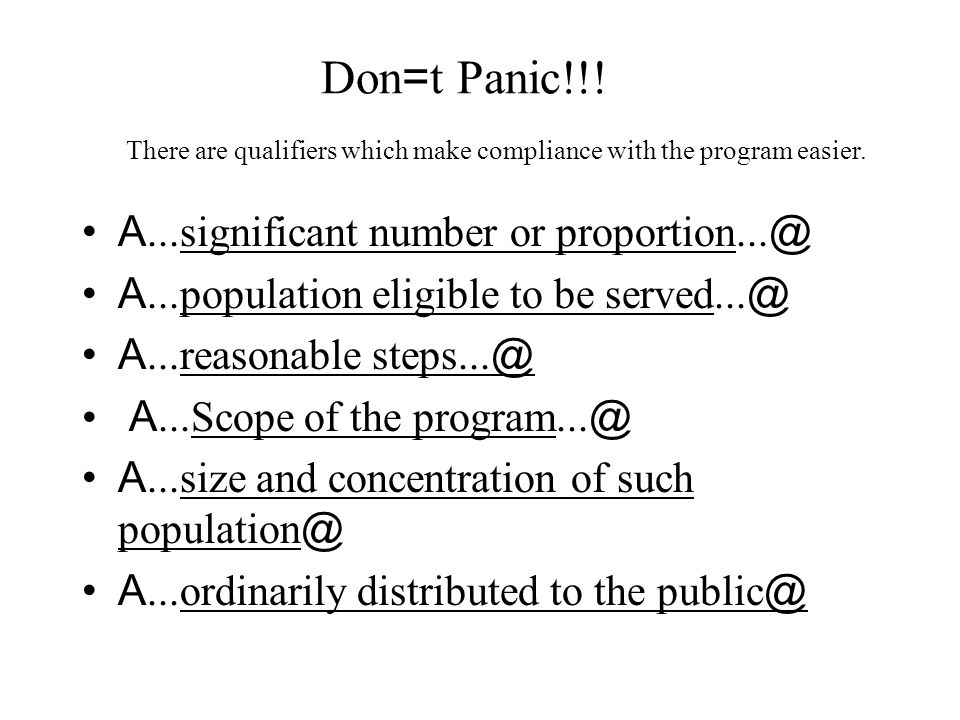 Don = t Panic!!! A...significant number or proportion... @ A...population eligible to be served... @ A...reasonable steps... @ A...Scope of the progra