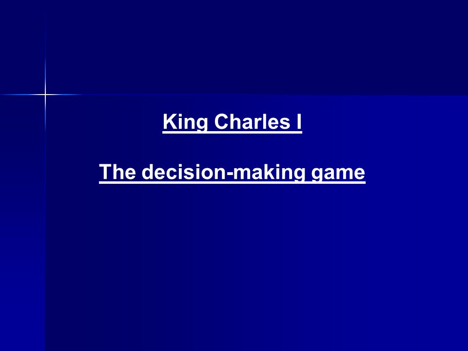 King Charles I The decision-making game