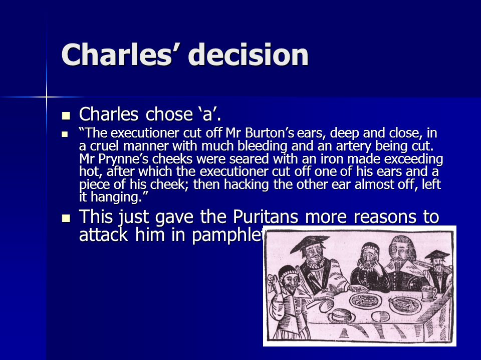 "Charles' decision Charles chose 'a'. Charles chose 'a'. ""The executioner cut off Mr Burton's ears, deep and close, in a cruel manner with much bleedin"