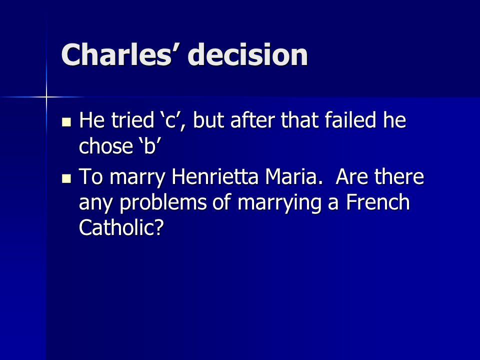 Charles' decision He chose 'c'.He chose 'c'.