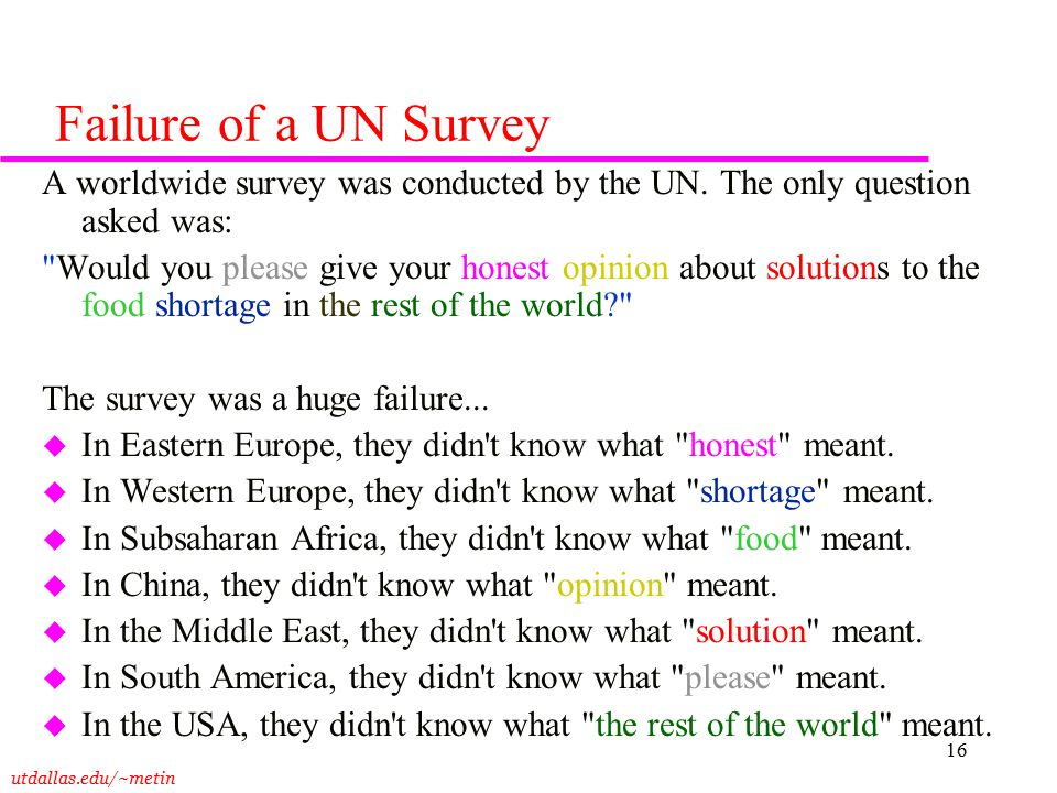 utdallas.edu/~metin 16 Failure of a UN Survey A worldwide survey was conducted by the UN. The only question asked was: