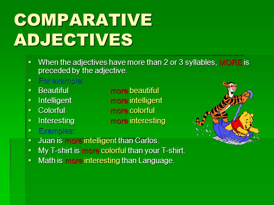 COMPARATIVE ADJECTIVES  When the adjectives have more than 2 or 3 syllables, MORE is preceded by the adjective.  For example:  Beautifulmore beauti