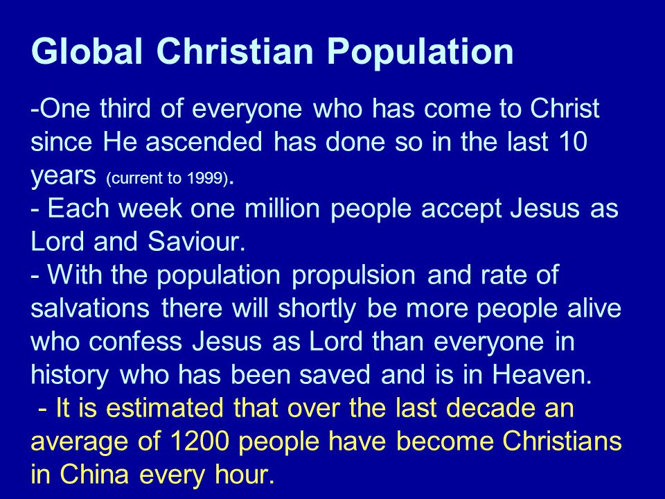 -One third of everyone who has come to Christ since He ascended has done so in the last 10 years (current to 1999).
