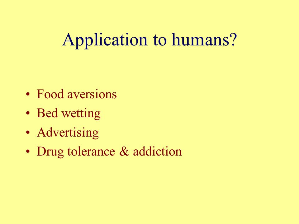 Food aversions Bed wetting Advertising Drug tolerance & addiction