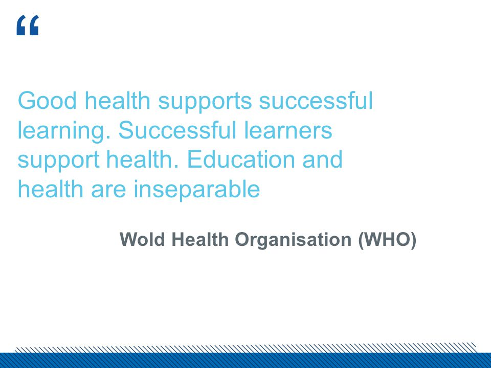 Good health supports successful learning. Successful learners support health.