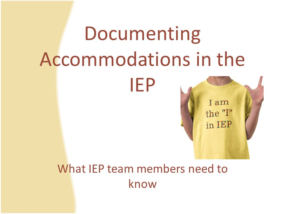 In what sections of the IEP should accommodations be supported/documented.