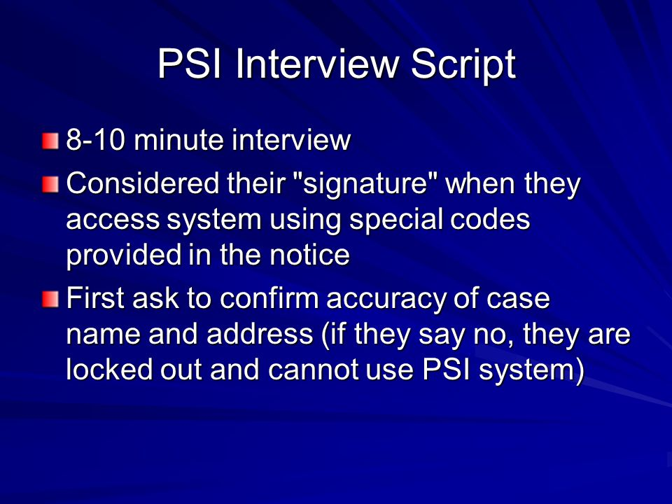 PSI Interview Script (cont) Questions continue about: Household members, student eligibility Income All deductions - shelter, child support deduction, dependent care Change in health insurance Optional survey contains racial/ethnic