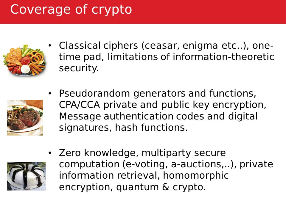 Coverage of crypto Classical ciphers (ceasar, enigma etc..), one- time pad, limitations of information-theoretic security.
