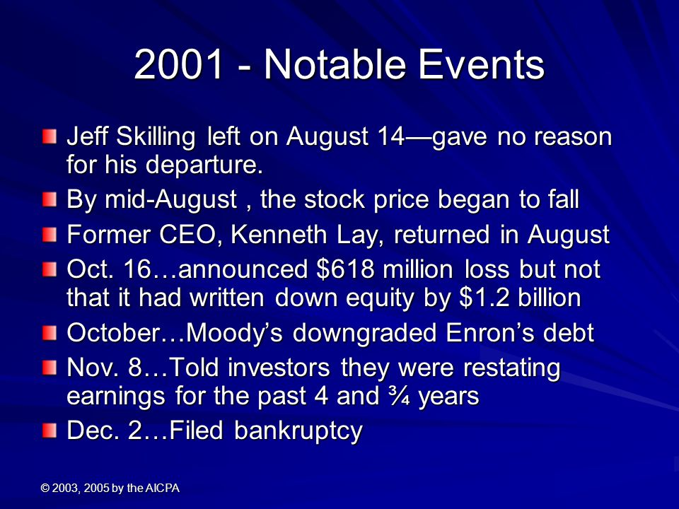 © 2003, 2005 by the AICPA 2001 - Notable Events Jeff Skilling left on August 14—gave no reason for his departure.