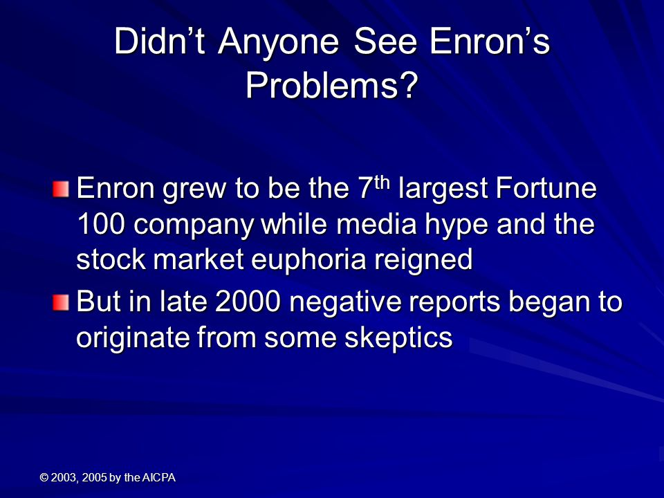 © 2003, 2005 by the AICPA Didn't Anyone See Enron's Problems.