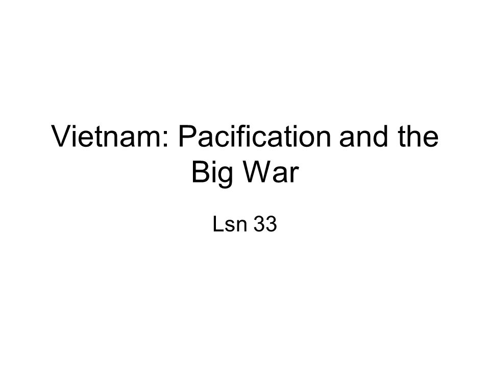 Vietnam: Pacification and the Big War Lsn 33