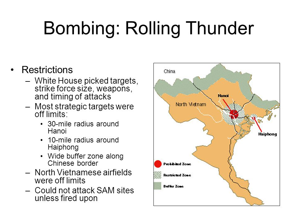 Bombing: Rolling Thunder Restrictions –White House picked targets, strike force size, weapons, and timing of attacks –Most strategic targets were off