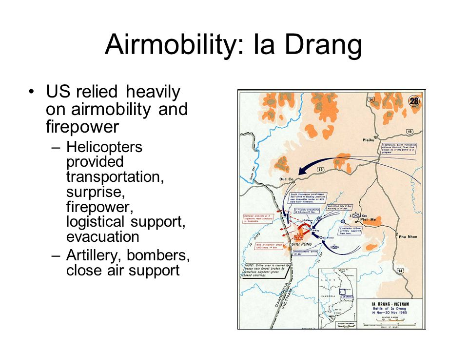Airmobility: Ia Drang US relied heavily on airmobility and firepower –Helicopters provided transportation, surprise, firepower, logistical support, ev