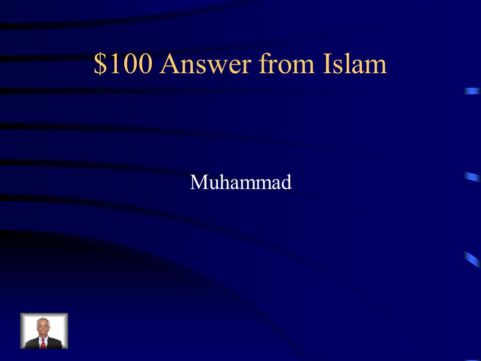 $100 Question from Islam He is considered the main prophet of Islam.