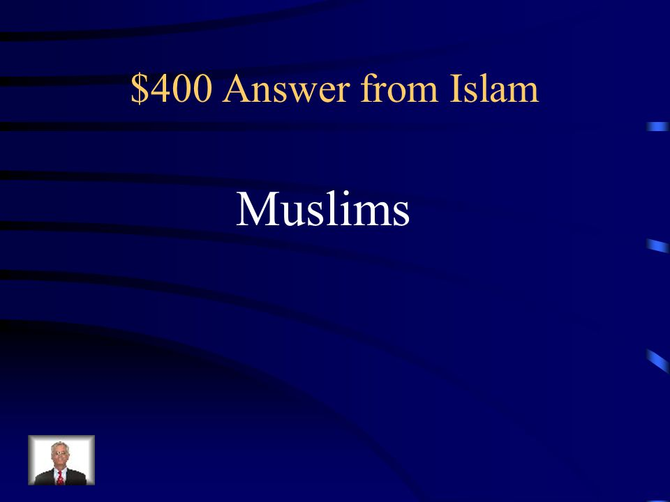 $400 Question from Islam This is the term for followers of Islam who peacefully submit to the will of God.