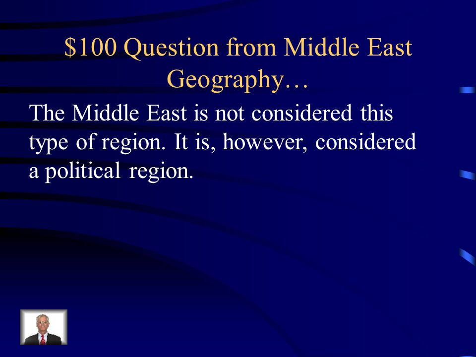 Jeopardy Middle East Geography Islam Middle East Culture Middle East History I Didn't Know We Would Be Tested Over That… Q $100 Q $200 Q $300 Q $400 Q $100 Q $200 Q $300 Q $400 Final Jeopardy Q $500