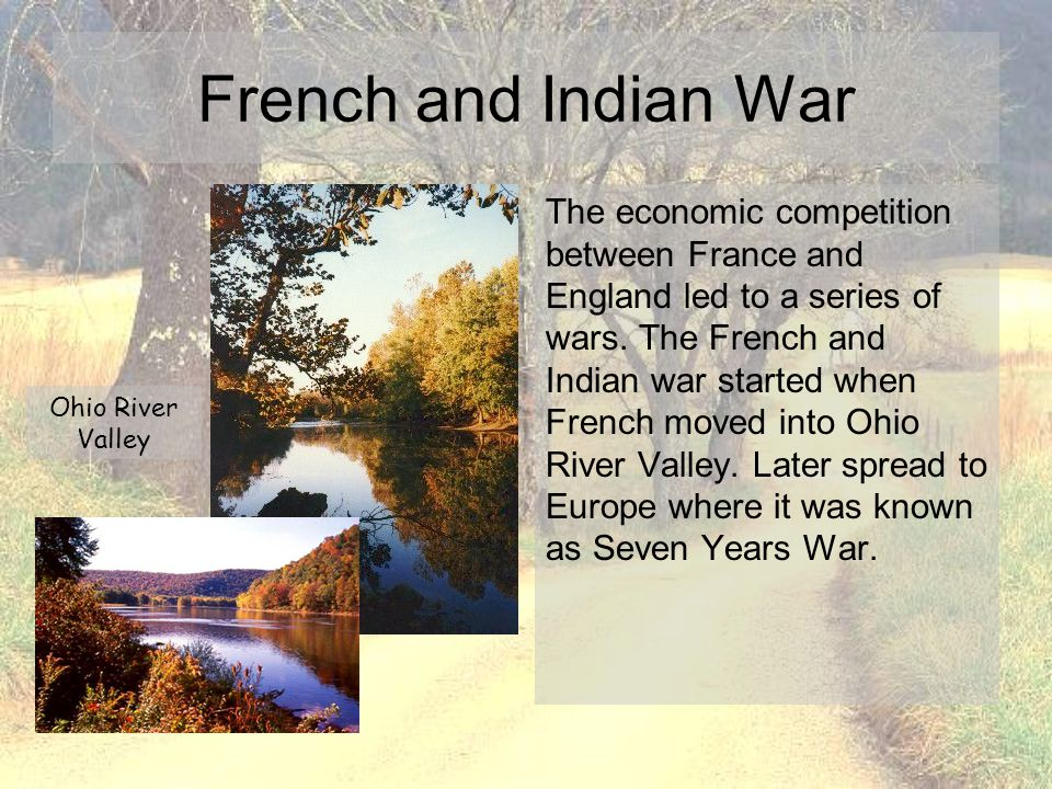 French and Indian War The economic competition between France and England led to a series of wars. The French and Indian war started when French moved