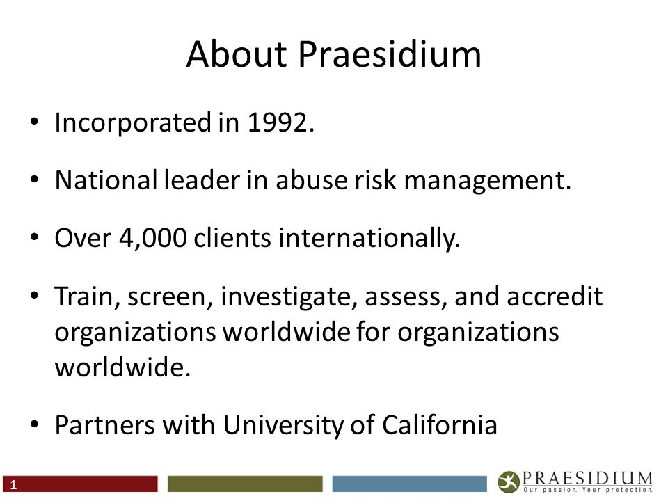 About Praesidium Incorporated in 1992. National leader in abuse risk management. Over 4,000 clients internationally. Train, screen, investigate, asses
