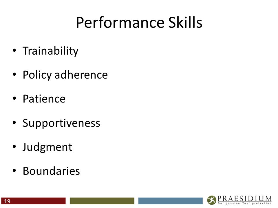 Performance Skills Trainability Policy adherence Patience Supportiveness Judgment Boundaries 19
