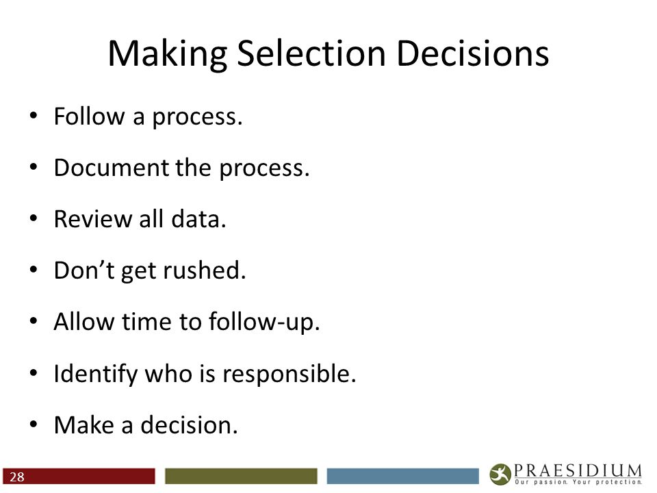 Making Selection Decisions Follow a process. Document the process. Review all data. Don't get rushed. Allow time to follow-up. Identify who is respons