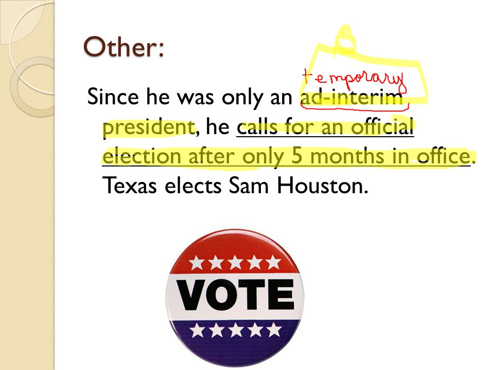 Other: Since he was only an ad-interim president, he calls for an official election after only 5 months in office.