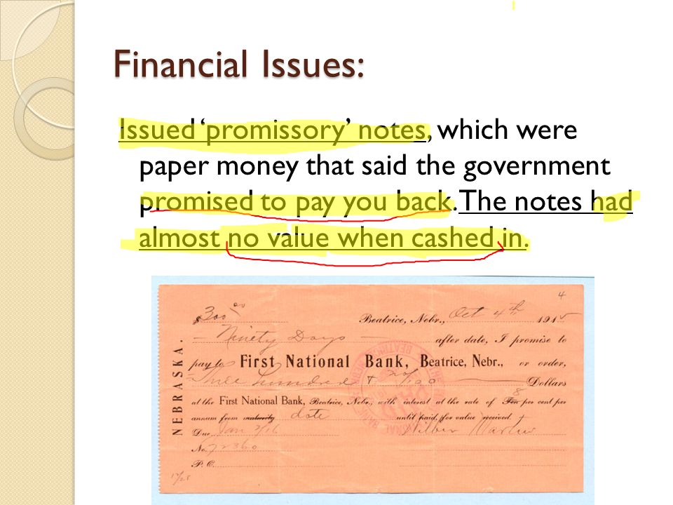 Financial Issues: Issued 'promissory' notes, which were paper money that said the government promised to pay you back.