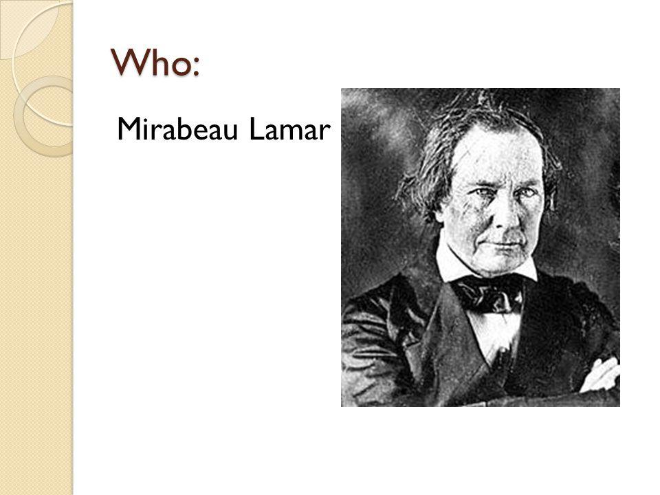 Who: Mirabeau Lamar