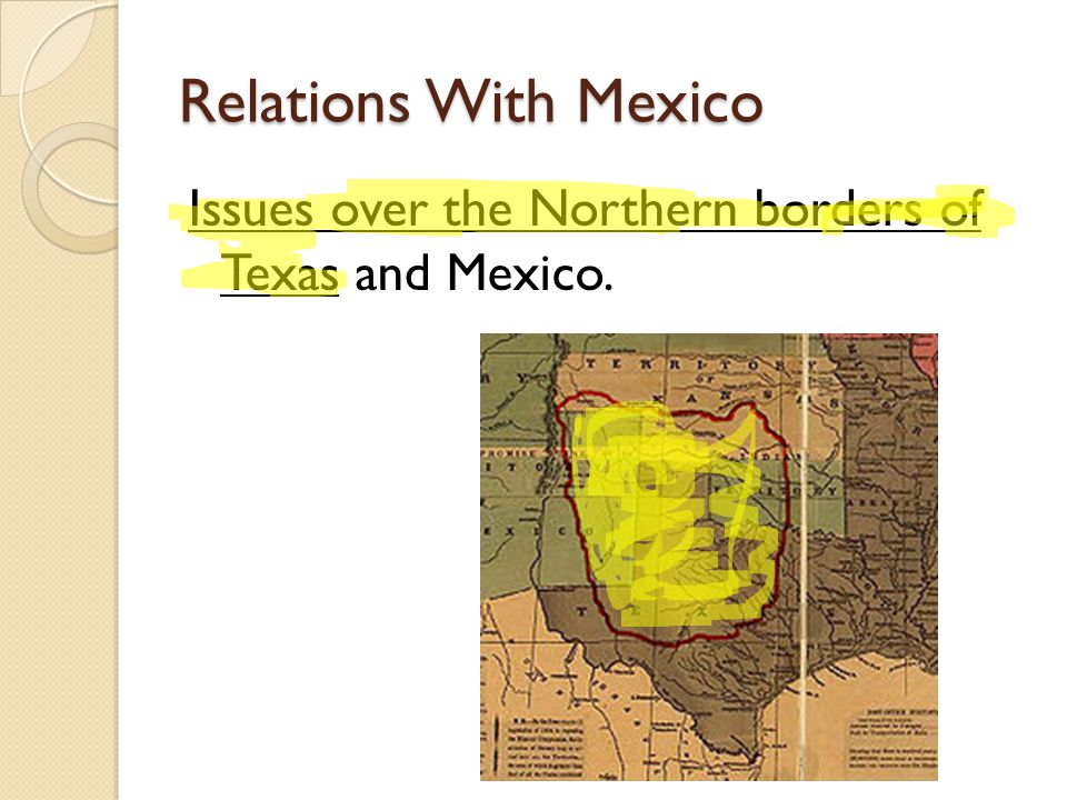 Relations With Mexico Issues over the Northern borders of Texas and Mexico.